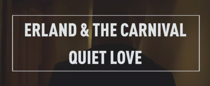 Erland & The Carnival – Quiet Love
